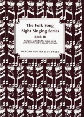 Folk Song Sight Singing / Folk Song Sight Singing Book 3 Folk Song Sight Singing Edgar Crowe_Annie Lawton  Vocal Recueil / Edgar Crowe / Annie Lawton / W. Gillies Whittaker / Oxford University