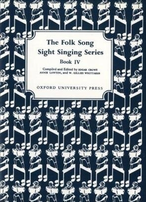 Folk Song Sight Singing / Folk Song Sight Singing Book 4 Folk Song Sight Singing Edgar Crowe_Annie Lawton  Vocal Recueil / Edgar Crowe / Annie Lawton / W. Gillies Whittaker / Oxford University