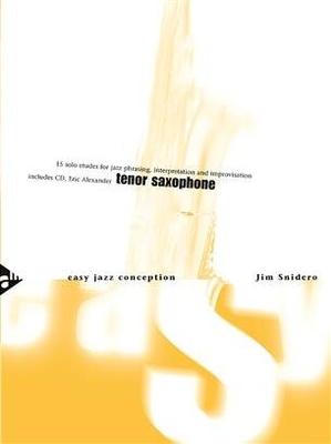 Easy Jazz Conception: Tenor Saxophone 15 Solo Etudes for Jazz Phrasing, Interpretation, and Improvisation Jim Snidero / Jim Snidero / Advance Music