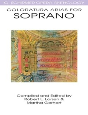 Vocal Collection / Coloratura Arias for Soprano G. Schirmer Opera Anthology / Martha Gerhart / Robert L. Larson / G. Schirmer
