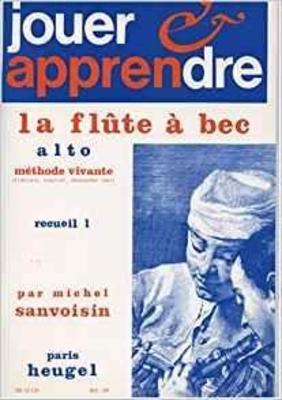 Jouer et Apprendre la Flûte à Bec Alto Vol. 1 méthode vivante Michel Sanvoisin / Michel Sanvoisin / Heugel