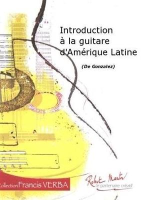 Introduction à la Guitare d'Amérique Latine / Gonzalez / Robert Martin