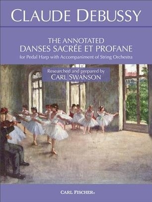 The Annotated Danses Sacrée at Profane / Claude Debussy / Carl Swanson / Carl Fischer