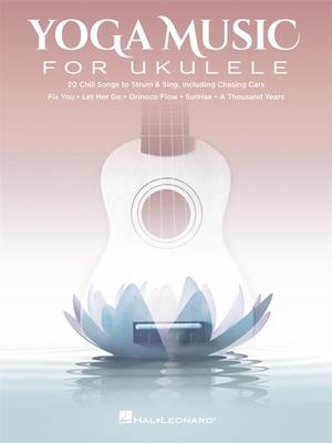 Ukulele / Yoga Music for Ukulele 20 Chill Songs to Strum & Sing /  / Hal Leonard