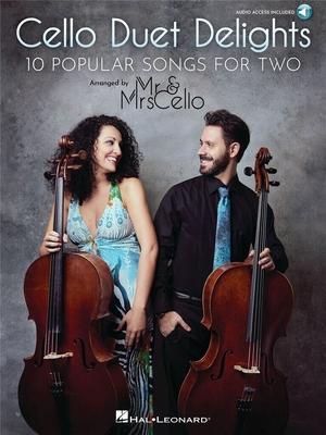 Cello Duet Delights 10 Popular Songs for Two Mr. & Mrs. Cello / Mr. & Mrs. Cello / Hal Leonard
