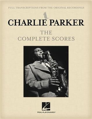 Transcribed Scores / Charlie Parker – The Complete Scores / Charlie Parker / Hal Leonard