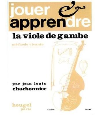 Jouer et apprendre la viole de gambe Jean-Louis Charbonnier / Jean-Louis Charbonnier / Heugel