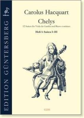 Chelys 12 suites for viola da gamba and basso continuo op. III volume 1: suites I-III Carolus Hacquart / Carolus Hacquart / Guntersberg