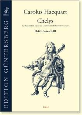 Chelys 12 suites for viola da gamba and basso continuo op. III volume 4: suites X-XII Carolus Hacquart / Carolus Hacquart / Guntersberg