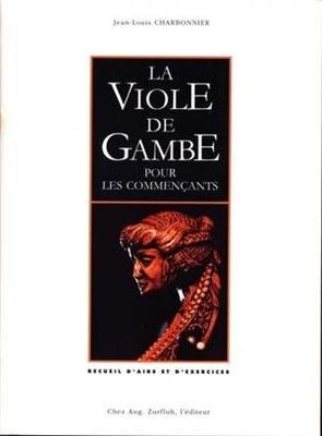 La viole de gambe pour les commençants Jean-Louis Charbonnier / Jean-Louis Charbonnier / Robert Martin