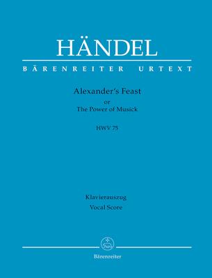 Bärenreiter Urtext / Alexander's Feast Or The Power Of Musick HWV 75 Ode for St. Cecilia's Day / Georg Friedrich Händel / Bärenreiter