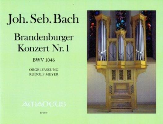 Brandenburg Konzert Nr. 1 in F-dur (BWV 1046) Fassung für Orgel Solo – Revidierte Fassung / Johann Sebastian Bach / Rudolf MEYER / Amadeus