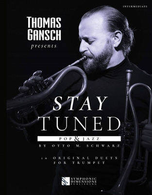 Thomas Gansch presents Stay Tuned – Pop & Jazz 10 Original Duets for Trumpet / Otto M. Schwarz / Symphonic Dimensions Publishing