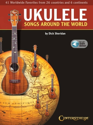 Fretted / Ukulele Songs Around the World 41 World Wide Favorites from 27 Countries and 5 Continents /  / Centerstream Publications