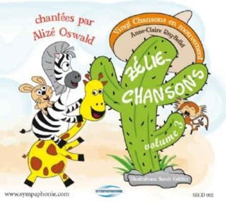 Zélie-Chansons volume 3 – CD interprété par Alizé Oswald / Rey-Bellet Anne-Claire / Sympaphonie Editions