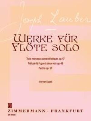 Partita-Prélude & Fugue à 2 voix pour flûte seule Trois Morceaux caractéristiques op. 51/op. 49/op. 47 / Joseph Lauber / Zimmermann