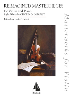 LKM Music / Reimagined Masterpieces for Violin and Piano 8 Works of Chopin and Debussy / Frederic Chopin / Jascha Heifetz / Claude Debussy / Endre Granat / LKM Music