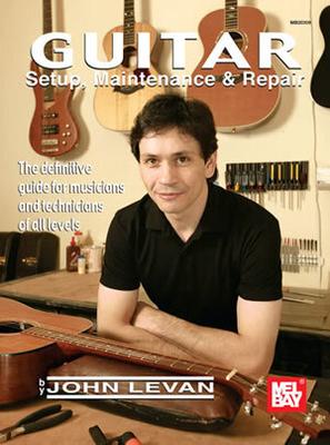 Guitar Setup, Maintenance and Repair / John Levan / Mel Bay