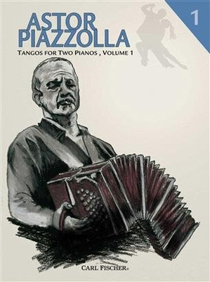 Tangos for Two Pianos Volume 1 / Astor Piazzolla / Carl Fischer