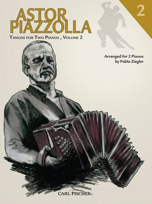 Tangos for Two Pianos Volume 2 / Astor Piazzolla / Carl Fischer