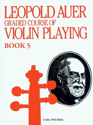 Graded Course of Violin Playing Book 5 / Leopold Auer / Carl Fischer