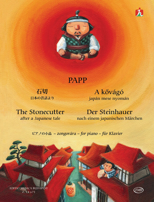 Der Steinhauer – The Stonecutter Thirteen little piano pieces for beginners after a Japanese tale / Lajos Papp / EMB Editions Musica Budapest