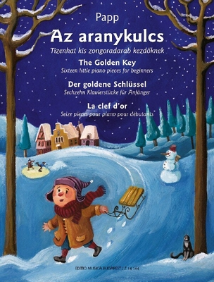 The Golden Key – Der goldene Schlüssel Sixteen little piano pieces – Sechzehn Klavierstücke für Anfänger / Lajos Papp / EMB Editions Musica Budapest