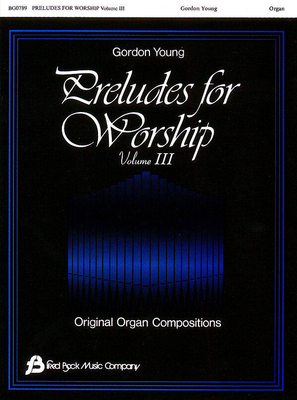 Fred Bock Publications / Preludes For Worship #3 / Gordon Young / Fred Bock Music Company