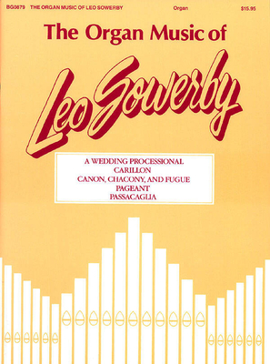 Fred Bock Publications / The Organ Music Of Leo Sowerby #1 / Leo Sowerby / Fred Bock Music Company