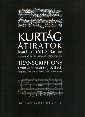 Transcriptions from Machaut to J. S. Bach for Piano (duet and six hands) and for two pianos / György Kurtg / EMB Editions Musica Budapest