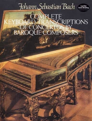 Dover Piano And Keyboard Editions / Complete Keyboard Transcriptions of Concertos by Baroque Composers / Johann Sebastian Bach / Ernst Naumann / Dover Publications